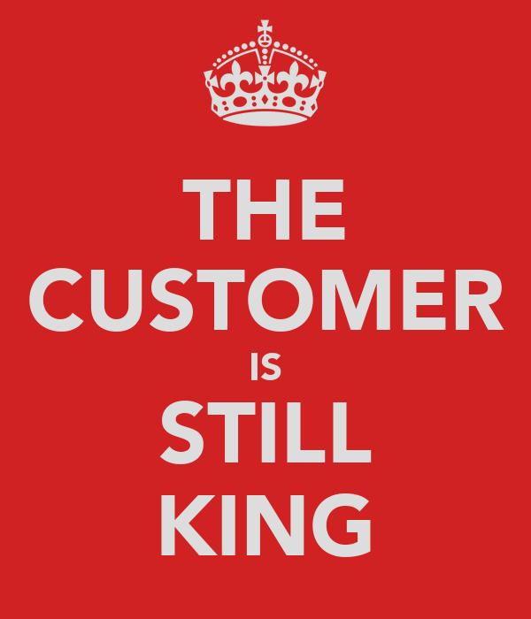 THE CUSTOMER IS STILL KING