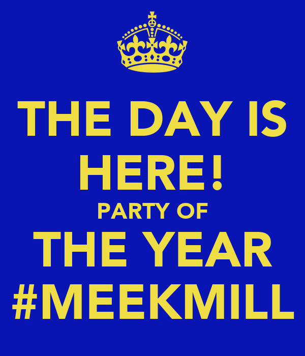 THE DAY IS HERE! PARTY OF THE YEAR #MEEKMILL