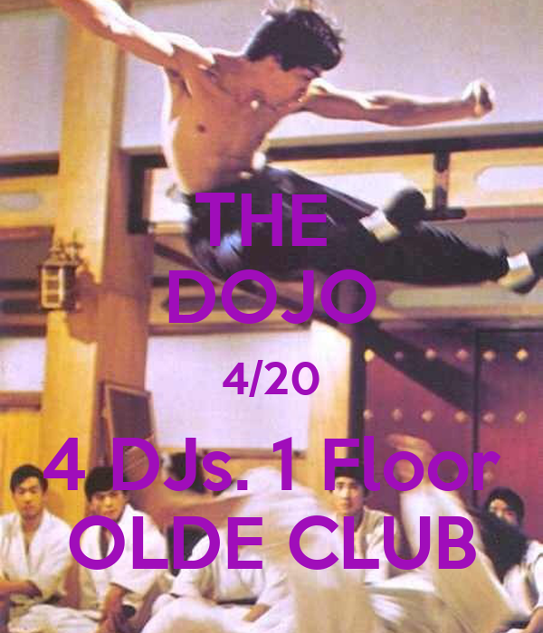 THE  DOJO 4/20 4 DJs. 1 Floor OLDE CLUB