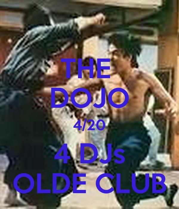 THE  DOJO 4/20 4 DJs OLDE CLUB