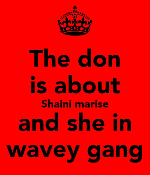 The don is about Shaini marise and she in wavey gang