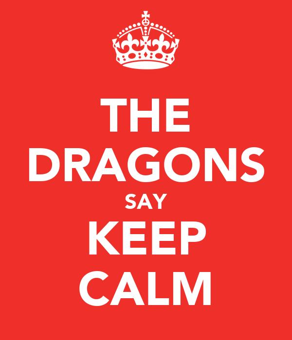 THE DRAGONS SAY KEEP CALM