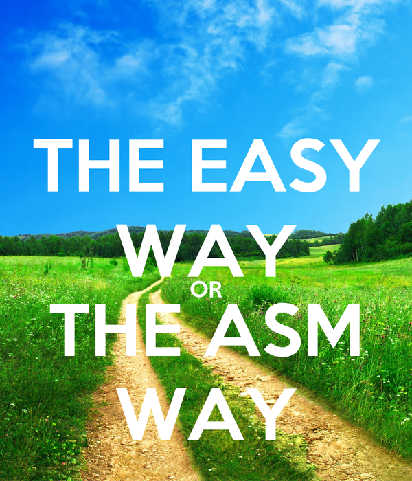 THE EASY WAY OR THE ASM WAY