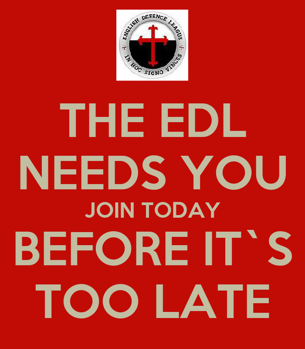 THE EDL NEEDS YOU JOIN TODAY BEFORE IT`S TOO LATE