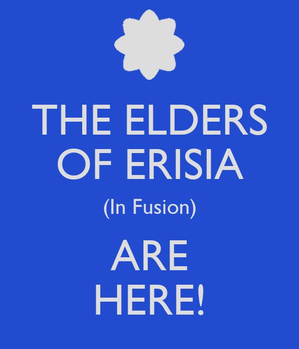 THE ELDERS OF ERISIA (In Fusion) ARE HERE!