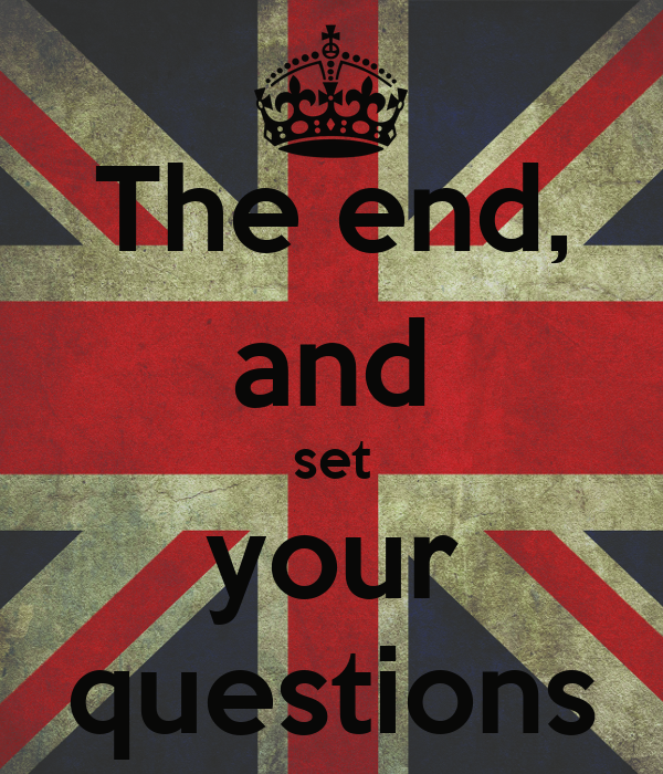 The end, and set your questions