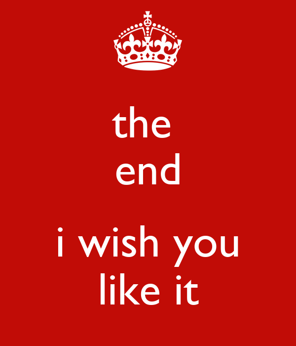 the  end  i wish you like it