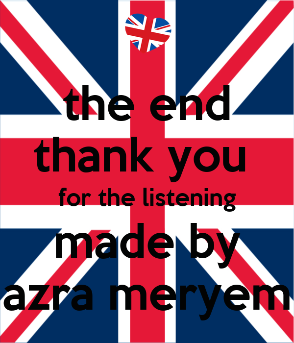 the end thank you  for the listening made by azra meryem