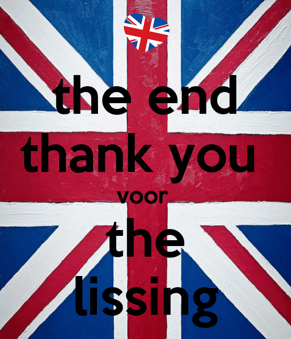 the end thank you  voor  the lissing