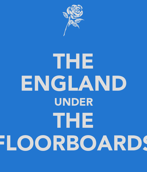THE ENGLAND UNDER THE FLOORBOARDS