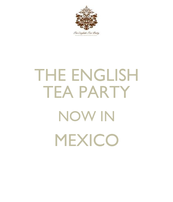 THE ENGLISH TEA PARTY NOW IN MEXICO