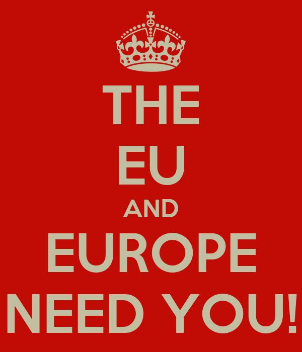 THE EU AND EUROPE NEED YOU!