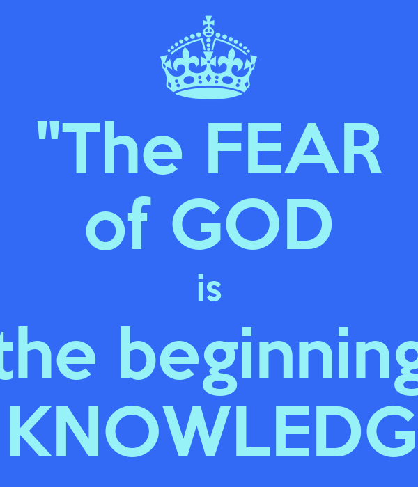 """""""The FEAR of GOD is the beginning of KNOWLEDGE."""""""