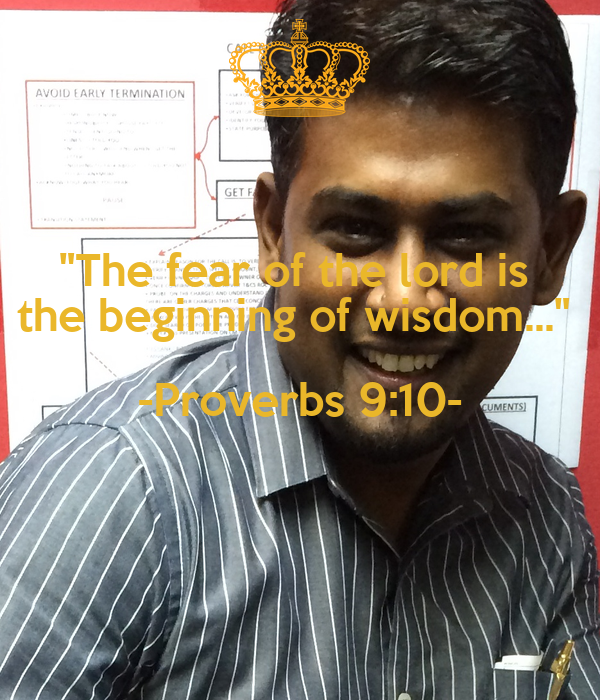 """The fear of the lord is  the beginning of wisdom...""  -Proverbs 9:10-"