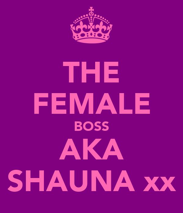 THE FEMALE BOSS AKA SHAUNA xx