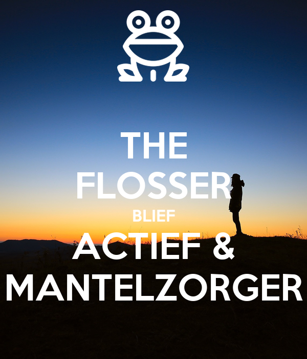 THE FLOSSER BLIEF ACTIEF & MANTELZORGER