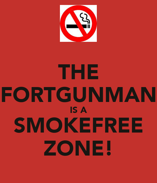 THE FORTGUNMAN IS A SMOKEFREE ZONE!
