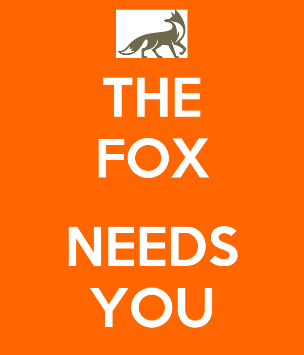 THE FOX  NEEDS YOU
