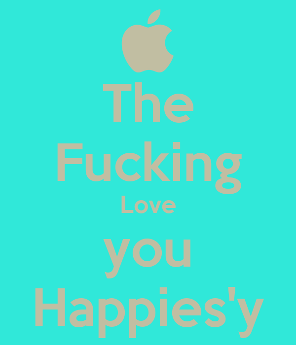 The Fucking Love you Happies'y