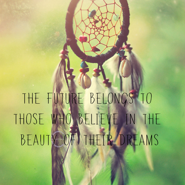 The future belongs to <br />those who believe in the <br />beauty of their dreams