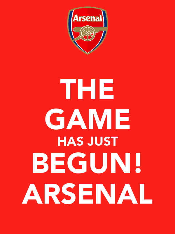 THE GAME HAS JUST BEGUN! ARSENAL
