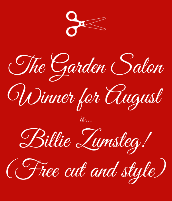 The Garden Salon Winner for August is... Billie Zumsteg! (Free cut and style)