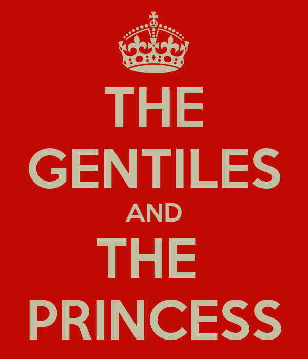 THE GENTILES AND THE  PRINCESS