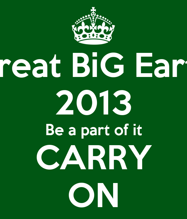 The Great BiG Earth DiG 2013 Be a part of it CARRY ON