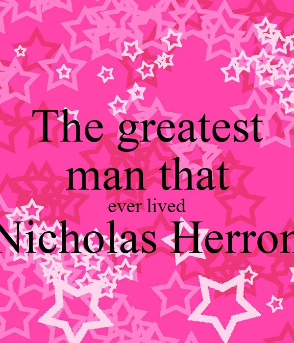 The greatest man that ever lived Nicholas Herron
