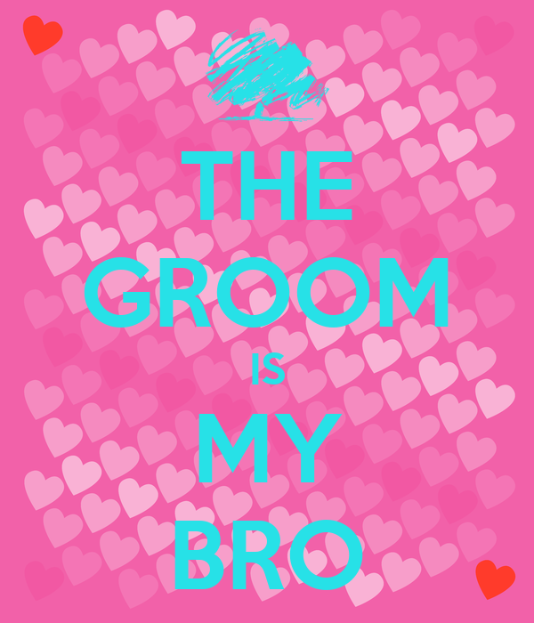 THE GROOM IS MY BRO