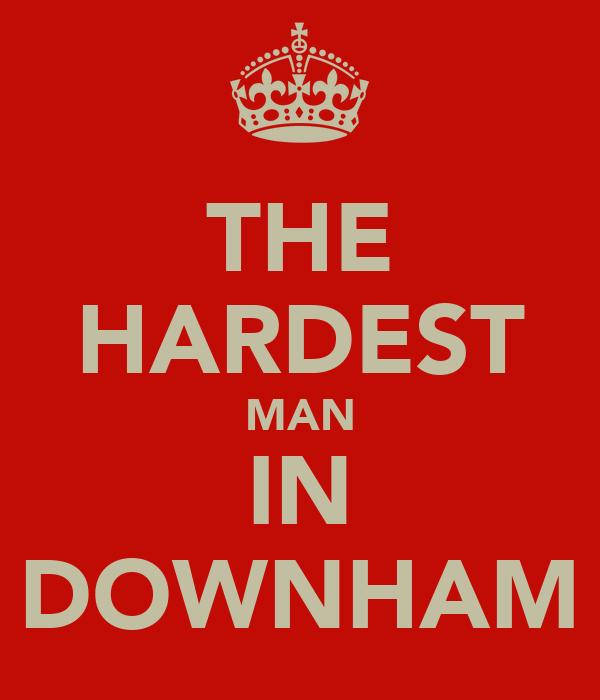 THE HARDEST MAN IN DOWNHAM