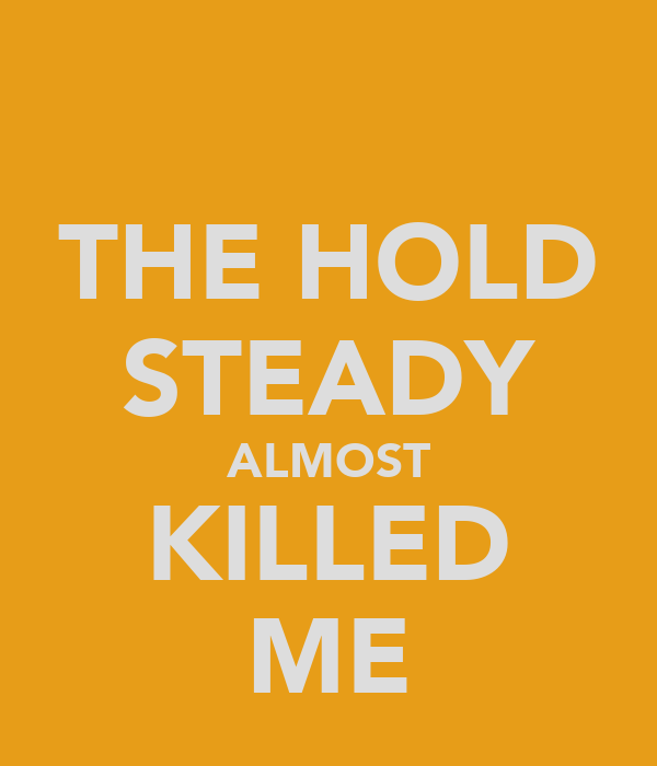 THE HOLD STEADY ALMOST KILLED ME