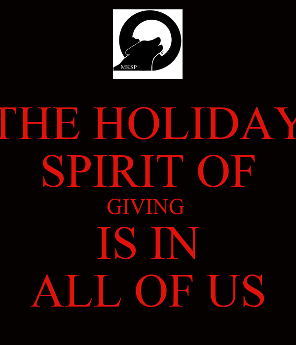 THE HOLIDAY SPIRIT OF GIVING  IS IN ALL OF US