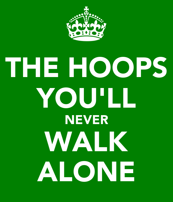 THE HOOPS YOU'LL NEVER WALK ALONE