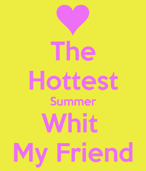 The Hottest Summer Whit  My Friend