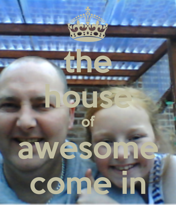 the house of awesome come in