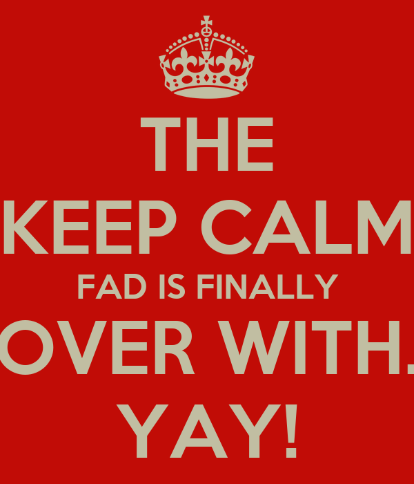 """THE """"KEEP CALM"""" FAD IS FINALLY OVER WITH. YAY!"""