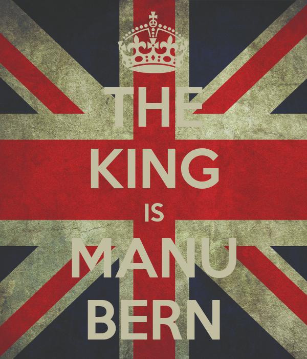 THE KING IS MANU BERN