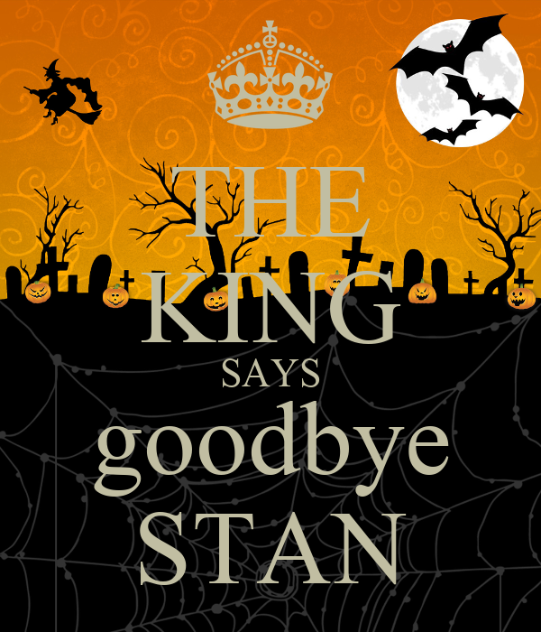 THE KING SAYS goodbye STAN