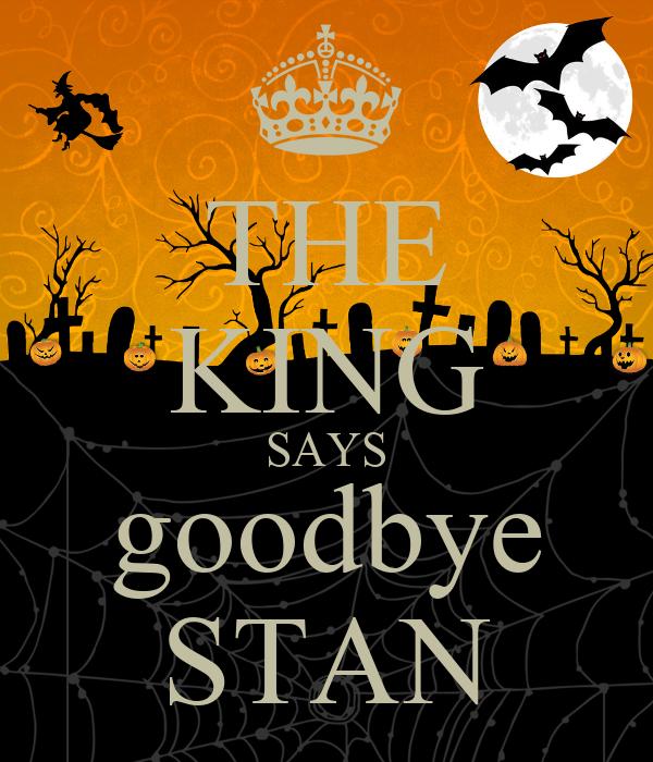 THE KING SAYS goodbye STAN