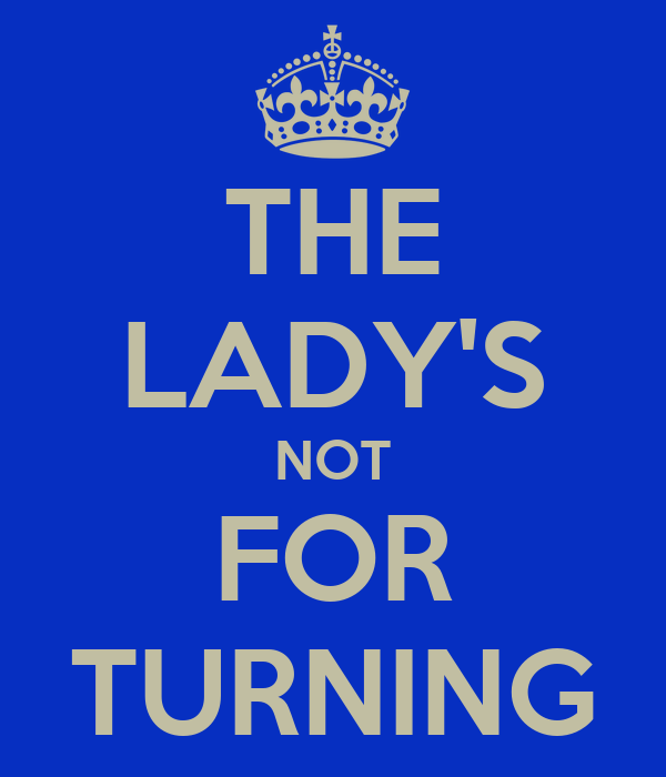 THE LADY'S NOT FOR TURNING