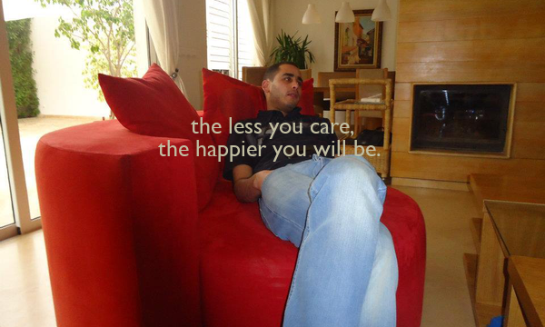 the less you care, the happier you will be.