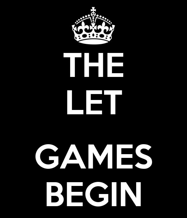 THE LET  GAMES BEGIN
