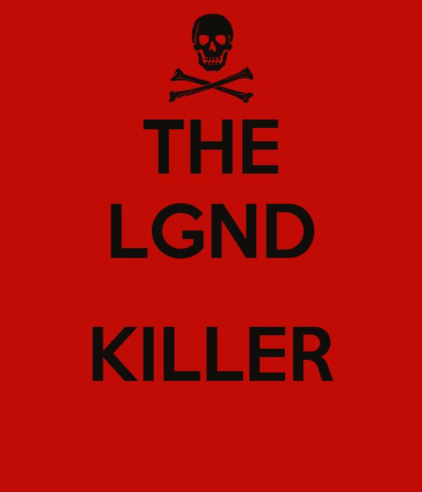 THE LGND  KILLER