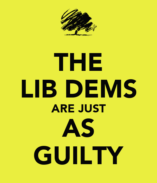 THE LIB DEMS ARE JUST AS GUILTY