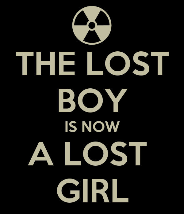 THE LOST BOY IS NOW A LOST  GIRL