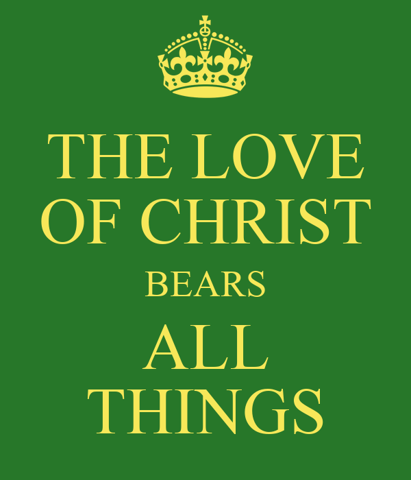 THE LOVE OF CHRIST BEARS ALL THINGS