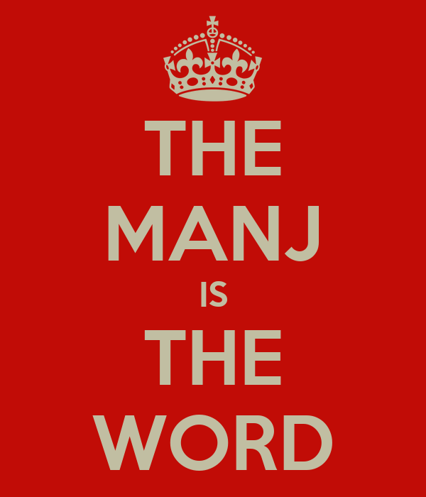 THE MANJ IS THE WORD