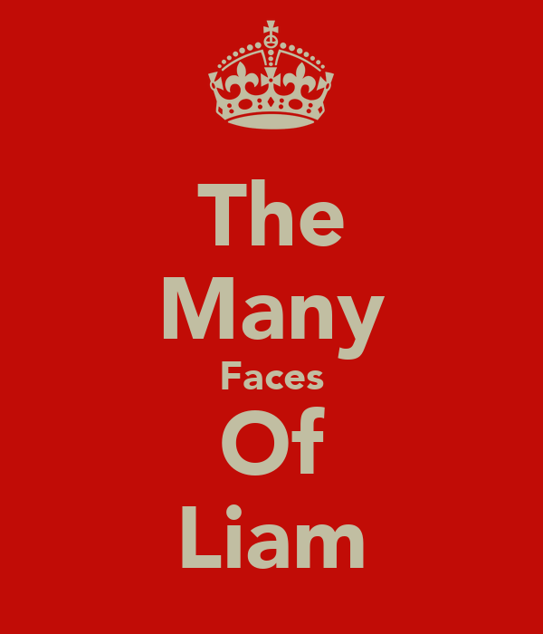 The Many Faces Of Liam
