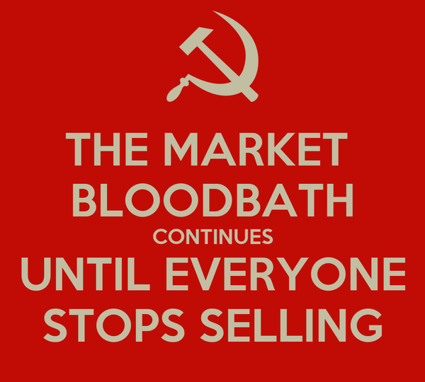 THE MARKET  BLOODBATH CONTINUES UNTIL EVERYONE STOPS SELLING